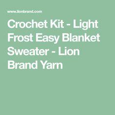 Crochet Kit - Light Frost Easy Blanket Sweater - Lion Brand Yarn