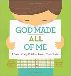 A book for the kids that I haven't read but would like to see:  God made all of me: a book to help children protect their bodies
