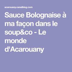 Sauce Bolognaise à ma façon dans le soup&co - Le monde d'Acarouany Soup & Co, Sauce Bolognaise, Facon