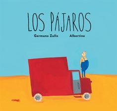 Los pájaros. Germano Zullo; Il. Albertine. Barcelona: Libros del Zorro Rojo, 2012