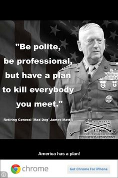 """Be polite, be professional, but have a plan to kill everybody you meet."""