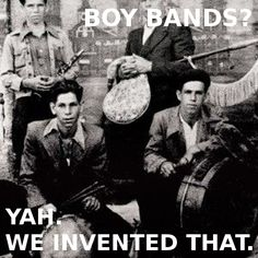 Boy Bands? Yah, we invented that.