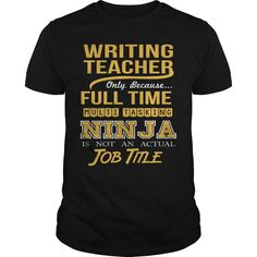 WRITING TEACHER Only Because Full Time Multi Tasking NINJA Is Not An Actual Job Title T-Shirts, Hoodies. GET IT ==► Funny Tee Shirts