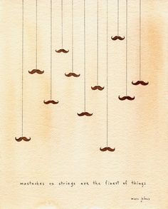 mustaches on strings are the finest of things (signed print $20)