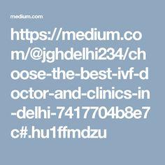 https://medium.com/@jghdelhi234/choose-the-best-ivf-doctor-and-clinics-in-delhi-7417704b8e7c#.hu1ffmdzu