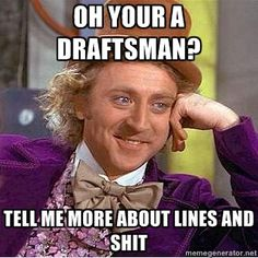 even funnier when you're married to a draftsman
