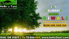 CELEBRATE GREEN DIWALI !! #GET #BEST #TAXI #RENTAL #PROVIDER #AHMEDABAD #LOCAL #OUTSTATION #PARTY #EVENT OR #DRIVER #SERVICE #PROVIDER #AHMEDABAD DIAL OR VISIT : 78-78-886-886 www.hello2taxi.com
