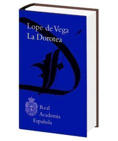 La Dorotea / Lope de Vega ; edición, estudio y notas de Donald McGrady - Madrid : Real Academia Española ; Barcelona : Galaxia Gutenberg : Círculo de Lectores, 2011