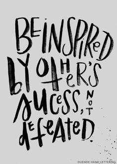 Be inspired by others' success, not defeated - Duende Hand Lettering - 25 Beautiful Examples of Motivational Quote Typography // the PumpUp Blog