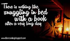 There is nothing like snuggling in bed with a book after a very long day.