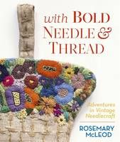 With Bold Needle and Thread: Adventures in Vintage Needlecraft by Rosemary McLeod - Random House Books Australia Books Australia, Modern Books, Vintage Crafts, Book Crafts, Needle And Thread, Vintage Sewing Patterns, Embroidery Stitches, New Books, Fun Facts