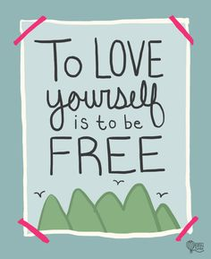 To love yourself is to be free.
