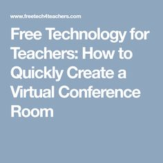 Free Technology for Teachers: How to Quickly Create a Virtual Conference Room