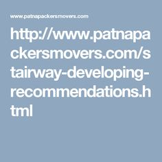 http://www.patnapackersmovers.com/stairway-developing-recommendations.html