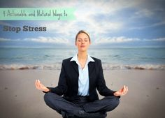4 Actionable and Natural Ways to Stop Stress Click through to read more, or pin and save for later!