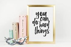 PRINTABLE WALL ART You Can Do Hard ThingsQuote