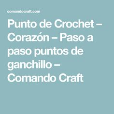 Punto de Crochet – Corazón – Paso a paso puntos de ganchillo – Comando Craft Crochet Stitches, Step By Step, Shawl