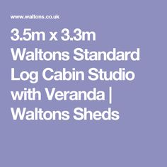 x Waltons Standard Log Cabin Studio with Veranda