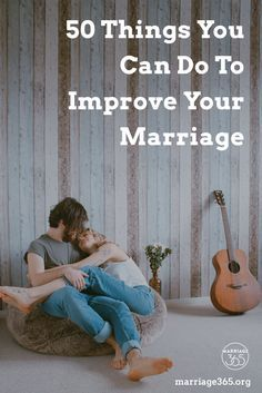 50 Things You Can Do To Improve Your Marriage