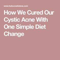 How We Cured Our Cystic Acne With One Simple Diet Change