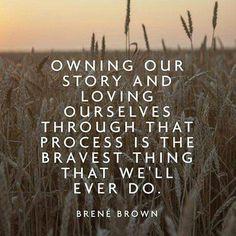 Ser dono da noss história e amarmo-nos a nós mesmos, durante o processo é a coisa mais corajosa que alguma vez faremos.