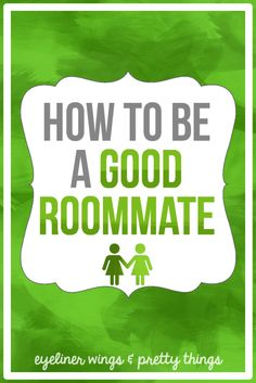 How To Be A Good Roommate - 10 ways to be a good roommate. // eyeliner wings & pretty things