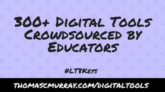 Check out the 300+ Digital Tools Crowdsourced by Educators #LT8Keys