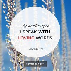 My heart is open. I speak with loving words.