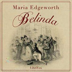 Maria Edgeworth | Belinda by Maria Edgeworth - Books Should Be Free