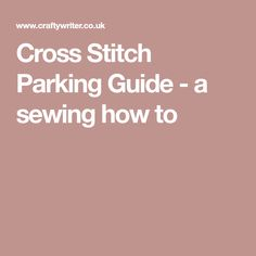 Cross Stitch Parking Guide - a sewing how to