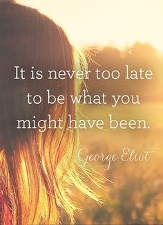 """""""It is never too late to be what you might have been."""" -George Eliot Pinned by www.drmelindadouglass.com   #inspiration #georgeeliot"""