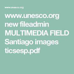 www.unesco.org new fileadmin MULTIMEDIA FIELD Santiago images ticsesp.pdf