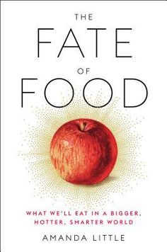 Free eBook The Fate of Food: What We'll Eat in a Bigger, Hotter, Smarter World Author Amanda Little Vigan, The Reader, Crop Production, The Journey, Fish Farming, Food System, Sustainable Food, Big Meals, Food Science