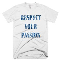 Respect Your Passion T Shirt