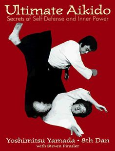 Ultimate Aikido: Secrets of Self-Defense and Inner Power by Yamada, http://www.amazon.com/dp/B007PTBLYI/ref=cm_sw_r_pi_dp_g3Xstb163N82K