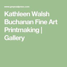 Kathleen Walsh Buchanan Fine Art Printmaking | Gallery