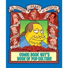 Allow Comic Book Guy, the portly proprietor of The Android's Dungeon and Baseball Card Shop, to guide you through the ins & outs, fast food takeouts, online dates, things he hates, Wonder Woman dreams, internet schemes, chick flicks, Kung Fu kicks, gaming freaks, fanboy geeks, Tolkien's Middle Earth, his own middle girth, & every other aspect of pop culture from his expertly acerbic point of view…
