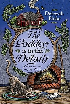 The Goddess is in the Details: Wisdom for the Everyday Witch by Deborah Blake