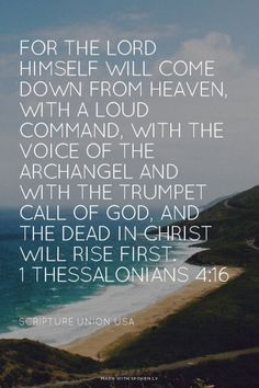 For the Lord himself will come down from heaven, with a loud command, with the voice of the archangel and with the trumpet call of God, and the dead in Christ will rise first. 1 Thessalonians 4:16 - Scripture Union USA | Anna made this with Spoken.ly
