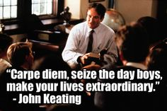 """Carpe diem, seize the day boys, make your lives extraordinary."" #inspirational #quote"