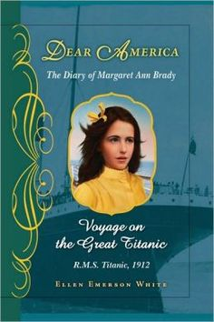 Voyage on the Great Titanic: The Diary of Margaret Ann Brady, HMS Titanic, 1912 (Dear America Series)