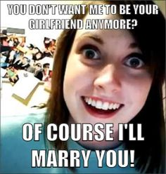 Overly Attached Girlfriend - Mad About Memes Psycho Ex Girlfriend, Clingy Girlfriend, Crazy Girlfriend Meme, Crazy Ex Girlfriends, Overly Obsessed Girlfriend, Overly Attached Girlfriend, Stalker Girl Meme, Crazy Meme, Clever Comebacks