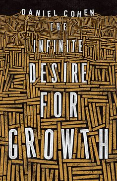 The Infinite Desire for Growth - Princeton U Press on Behance