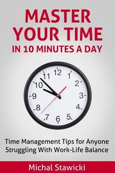 Master Your Time In 10 Minutes a Day: Time Management Tips for Anyone Struggling With Work-Life Balance (How to Change Your Life in 10 Minutes a Day) by Michal Stawicki, http://www.amazon.com/dp/B00HXWUN4Q/ref=cm_sw_r_pi_dp_FL.5sb1C24MDZ