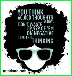 Negative thinking is over-rated any way. ;)