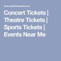 bd3ce44f7285 Concert Tickets | Theatre Tickets | Sports Tickets | Events Near Me Concerts  Near Me,
