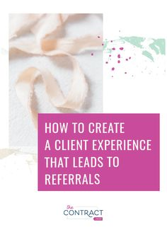 Looking for more clients? Learn how to create a client experience that leads to referrals. #thecontractshop