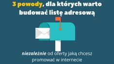 Jeśli zależy Ci na wynikach w e-biznesie ale nie jesteś pewny, czy warto w tym celu budować listę adresową, ta informacja może pomóc: http://blog.swiatlyebiznes.pl/3-powody-dla-ktorych-warto-budowac-liste-adresowa/