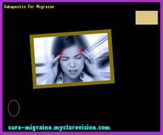 Gabapentin For Migraine 185321 - Cure Migraine