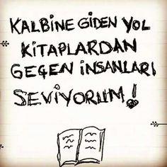 Kalbine giden yol kitaplar'dan geçen insanları seviyorum. . .